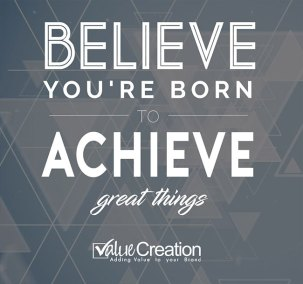 Believe you are born to achieve great things