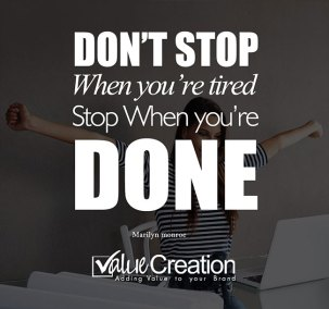 Don't stop when you are tired, stop when you are done