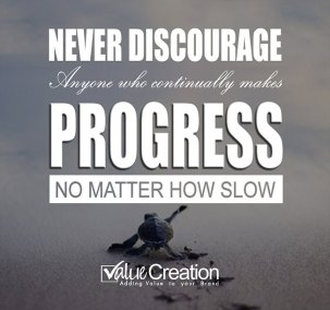 Never discourage anyone who continually  makes progress no matter how slow