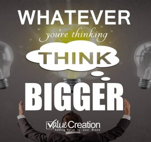 Whatever you are thinking, think bigger
