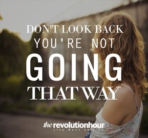 Don't look back you are not going that way