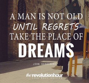 A man is not old until regrets take the place of dreams