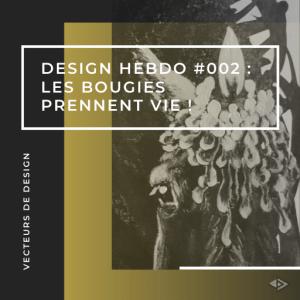 Design hebdo #002 : Les bougies prennent vie !
