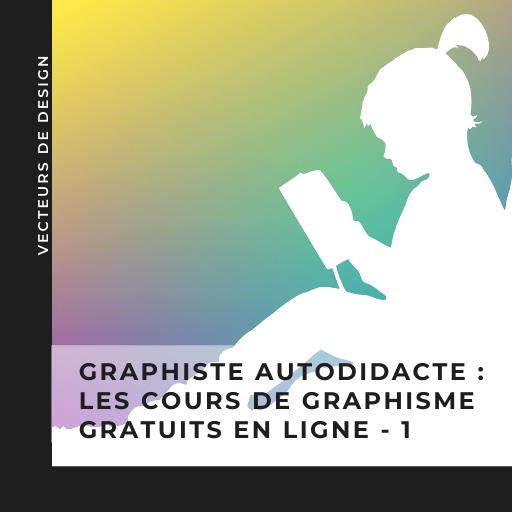 Graphiste autodidacte : les cours de graphisme gratuits - partie 1