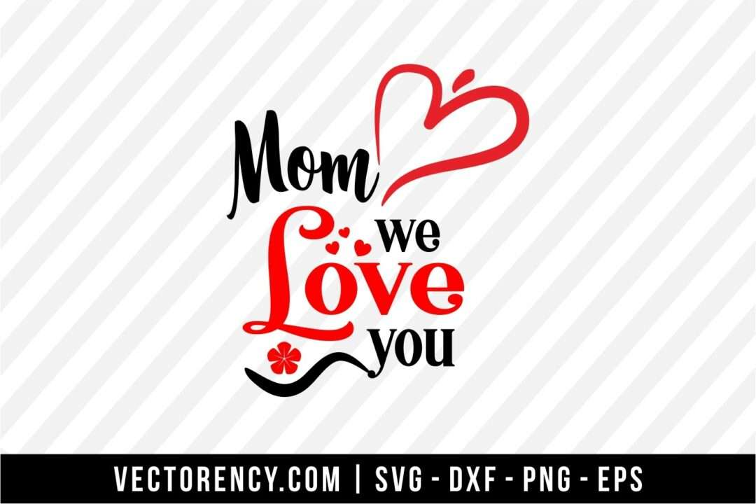 Download Mom We Love You Cut Files | Vectorency