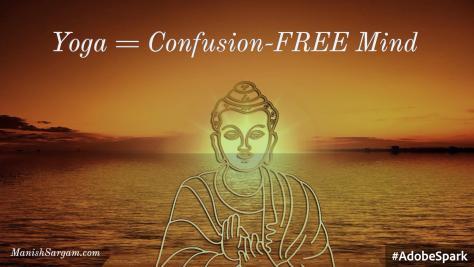 Yoga = Confusion-FREE Mind