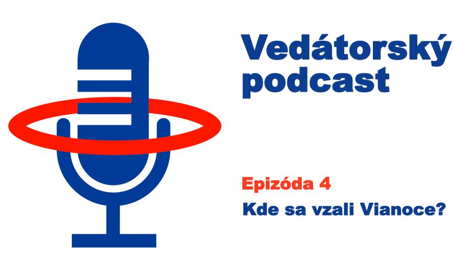 Vedátorský podcast 4: Kde sa vzali Vianoce?