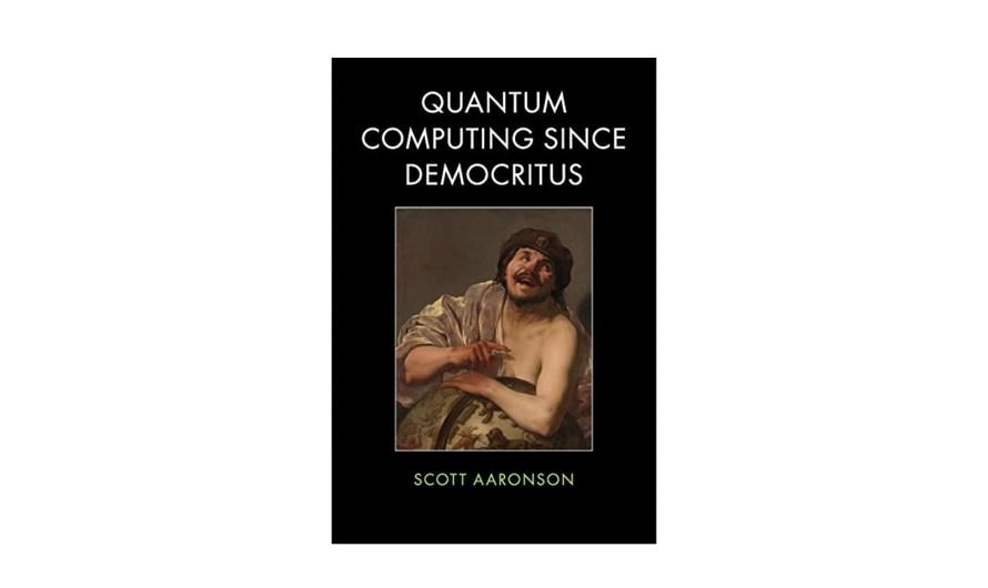 Scott Aaronson: Quantum Computing Since Democritus