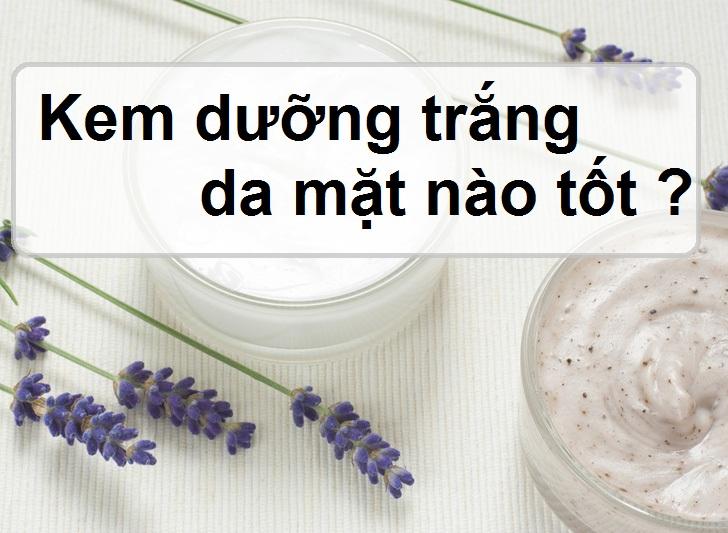 Sử dụng kem dưỡng trắng da mặt của hãng nào tốt?