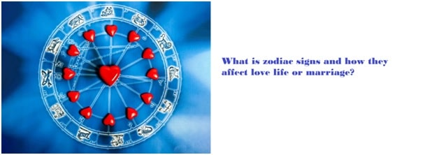 What is zodiac signs and how they affect love life or marriage