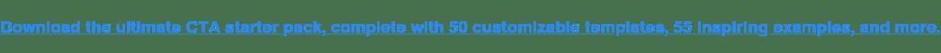 Descargue el paquete básico de CTA definitivo, completo con 50 plantillas personalizables, 55 ejemplos inspiradores y más .