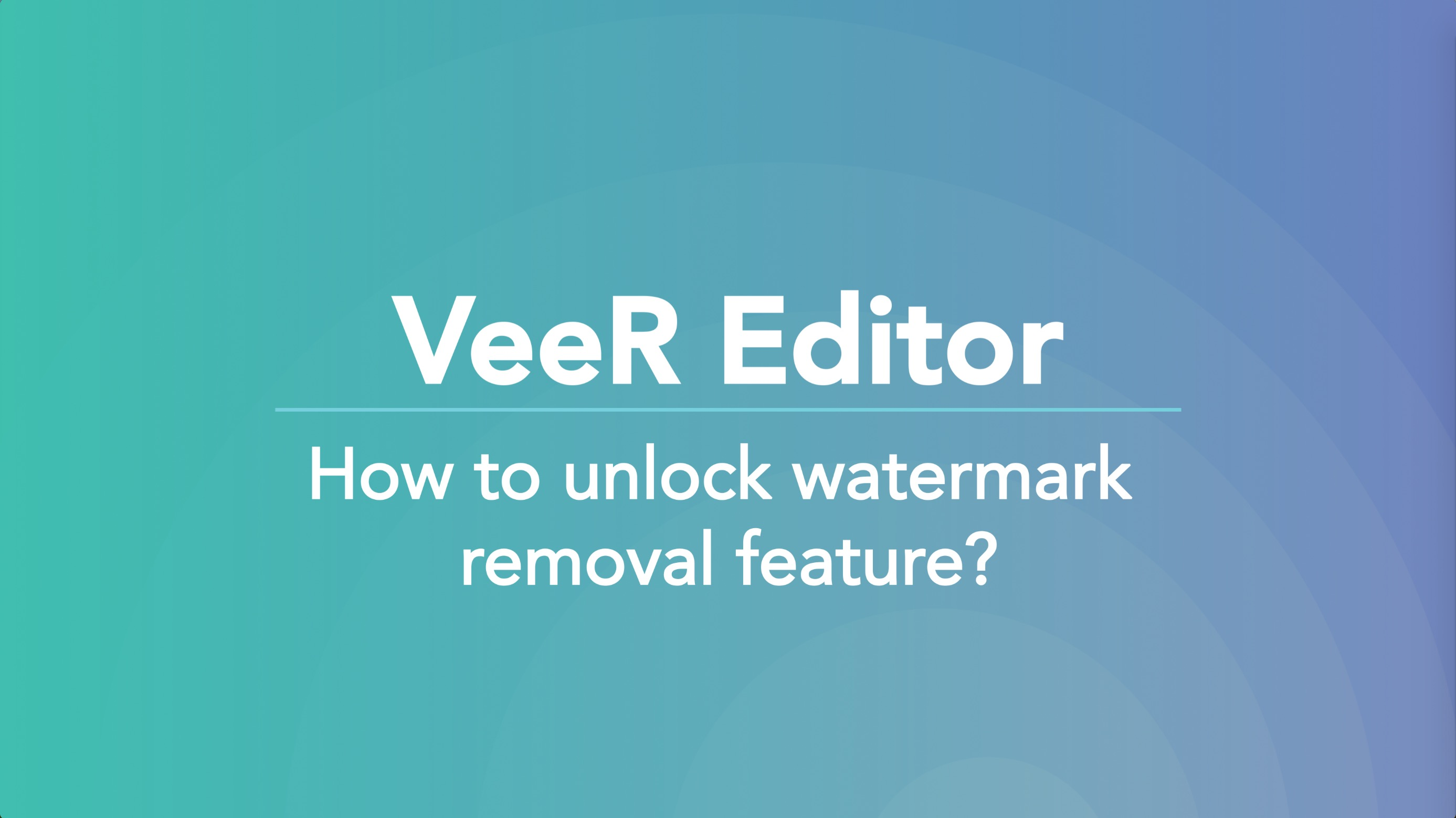 VeeR Creators Can Now Remove Watermarks for Free | VeeR VR Blog