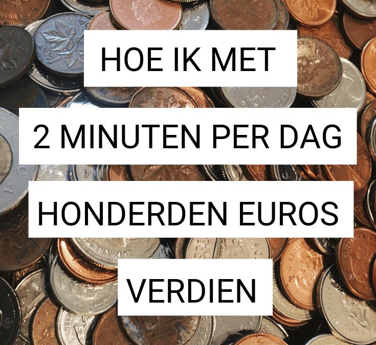 Hoe ik met 2 minuten per dag honderden euro's verdien?
