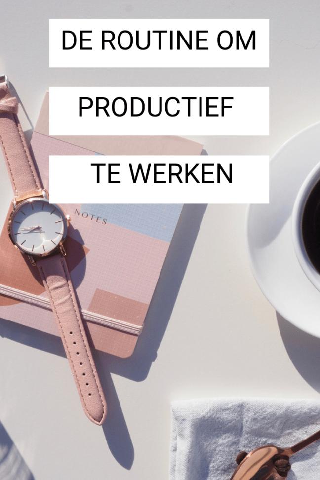 De beste routine om productief  te werken. Hier zijn mijn tips om zo productief mogelijk je dag te beginnen en gemotiveerd te blijven!