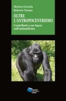 """M. Gazzola - R. Tassan -""""Oltre l'antropocentrismo - Contributi ad un logos sull'animalismo"""""""
