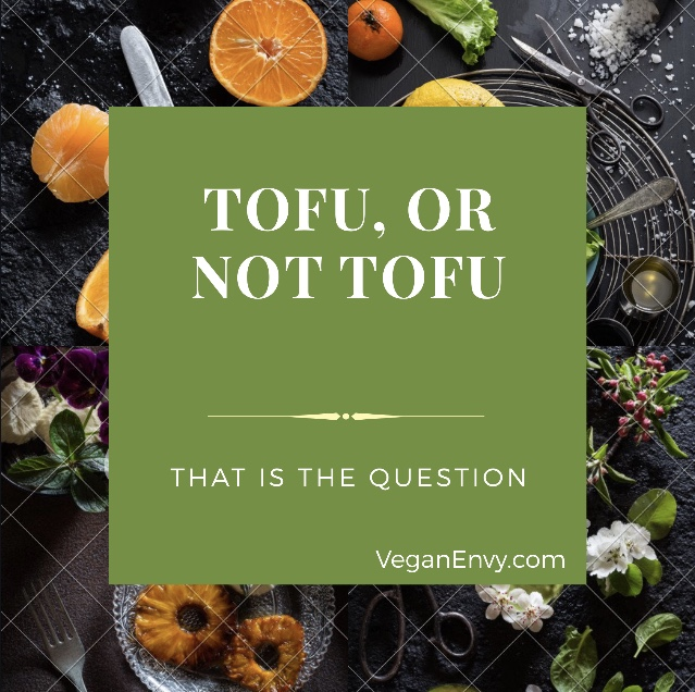Tofu or Not Tofu VeganEnvy.com