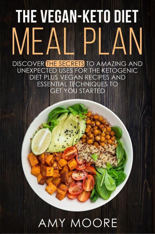 The Vegan-Keto Diet Meal Plan: Discover the Secrets to Amazing and Unexpected Uses for the Ketogenic Diet Plus Vegan Recipes and Essential Techniques to Get You Started