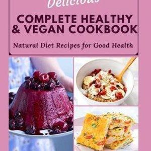 Delicious Complete Healthy & Vegan Cookbook