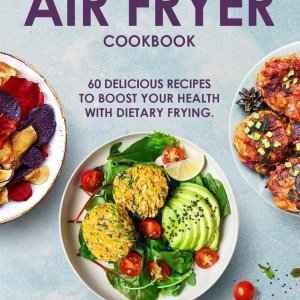 Vegan Air Fryer Cookbook: Enjoy Frying in a Healthy Way With Lots of Delicious Vegan Recipes.