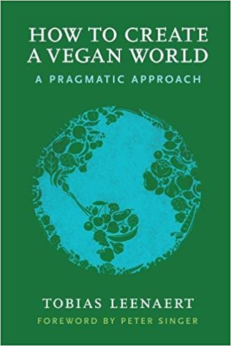"""Review: """"How to Create a Vegan World: A Pragmatic Approach"""" by Tobias Leenaert"""