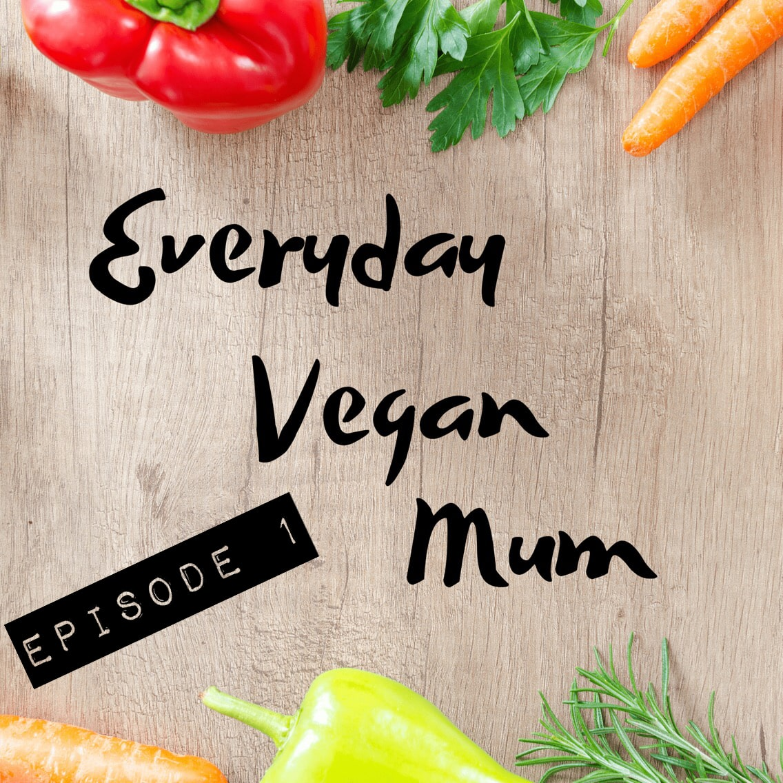 The Everyday Vegan Mum Podcast Episode 1 – Welcome to the show!
