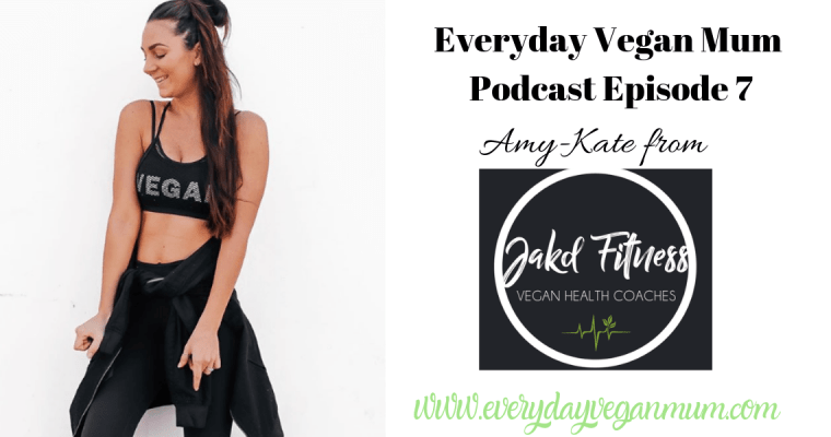 But Where Do You Get Your Protein?! Everyday Vegan Mum Podcast Episode 7 – Interview with JAKD Fitness Owner Amy-Kate