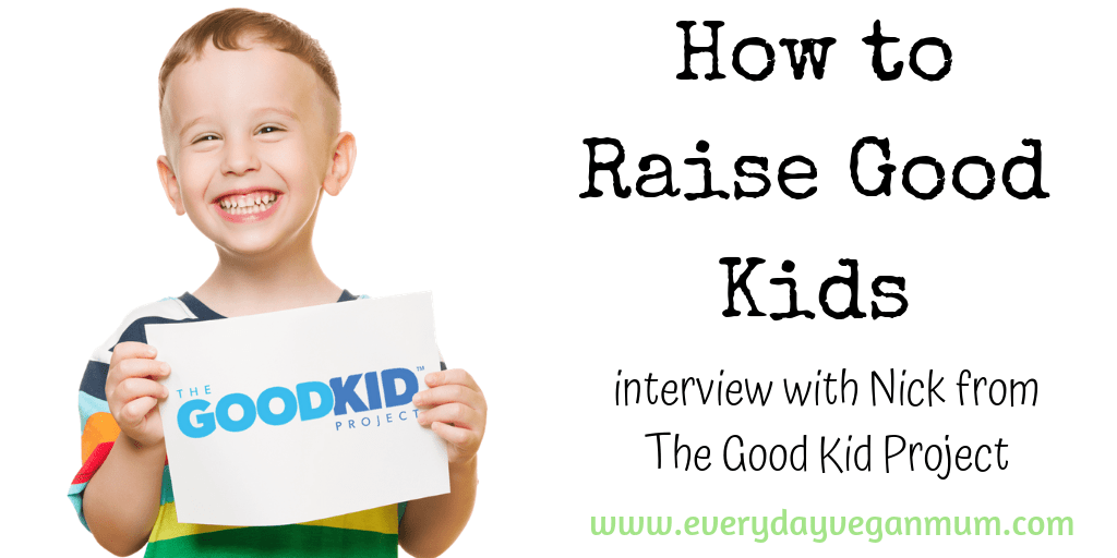 The Good Kid Project – The Everyday Vegan Mum Episode 17 – Interview with Founder Nick