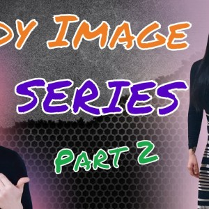 Body Image Series | Part 2 | VeganProteins