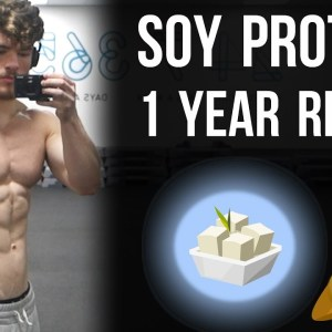 Bodybuilder's Review of Soy Consumption 1 Year In