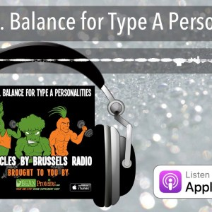 Ep 64. Balance for Type A Personalities | Muscles By Brussels Radio