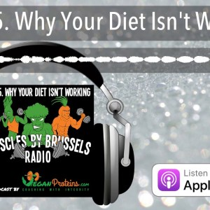Ep 65. Why Your Diet Isn't Working | Muscles By Brussels Radio