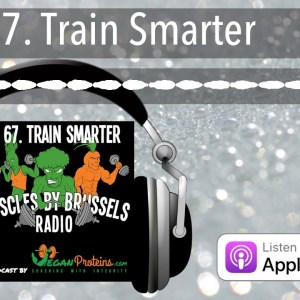 Ep 67. Train Smarter | Muscles By Brussels Radio