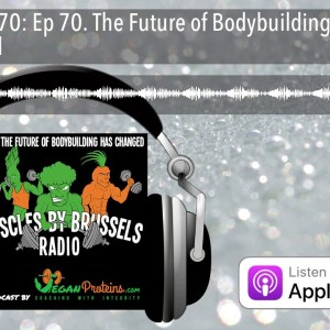 Ep 70. The Future of Bodybuilding Has Changed | Muscles By Brussels Radio