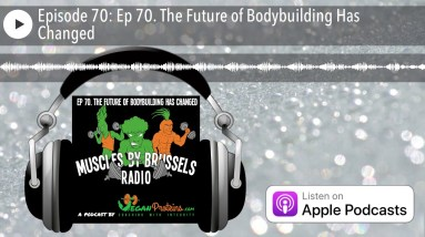 Ep 70. The Future of Bodybuilding Has Changed   Muscles By Brussels Radio