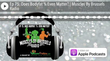 Ep 75. Does Bodyfat % Even Matter? | Muscles By Brussels Radio