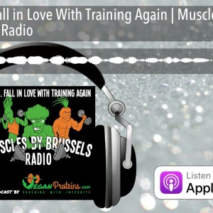 Ep 76. Fall in Love With Training Again | Muscles By Brussels Radio