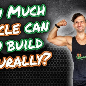 How much muscle can you gain naturally (and how fast)? | Vegan Proteins