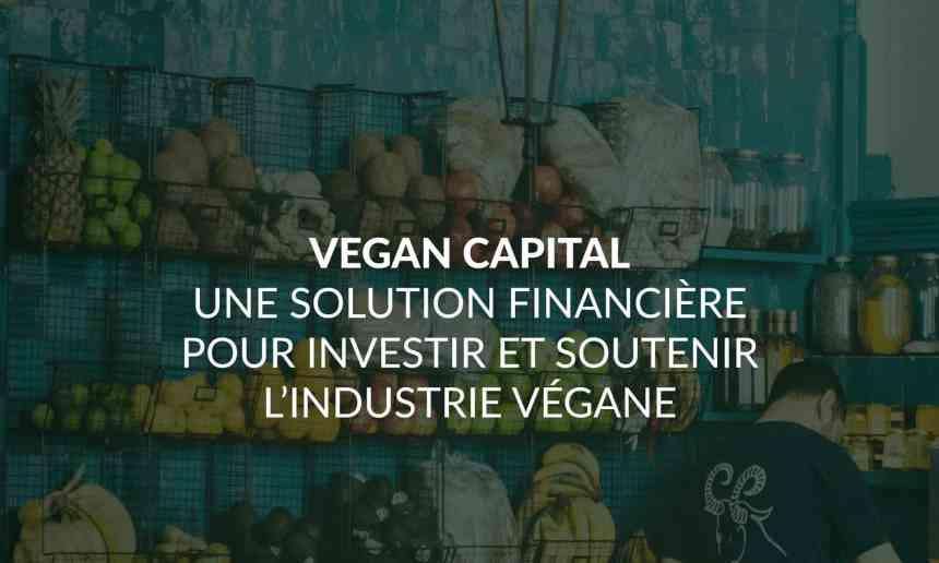Vegan Capital : une solution financière pour investir et soutenir l'industrie végane