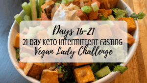 Days 16-21 Keto Challenge