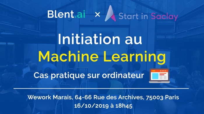Initiation au Machine Learning, Start in Saclay x Blent.ai Wework Marais 16 octobre 2019 – Unidivers