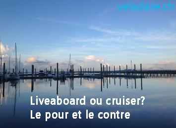 Les raisons pour ou contre la vie de liveabord vis à vis de celle de cruiser
