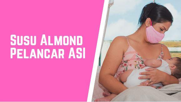 Rekomendasi 7 Merk Susu Almond Pelancar ASI Terbaik