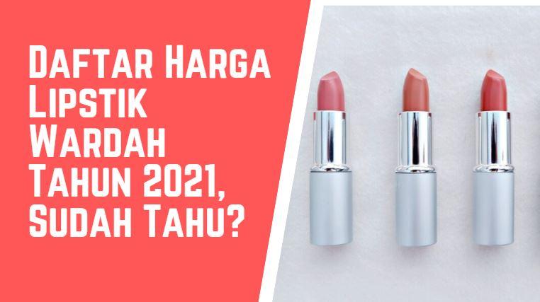 Daftar Harga Lipstik Wardah Tahun 2021, Sudah Tahu?