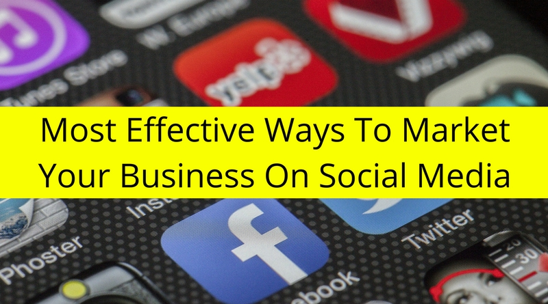 Most Effective Ways To Market Your Business On Social