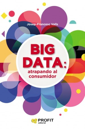 Big Data: Atrapando al consumidor de Josep Francesc Valls