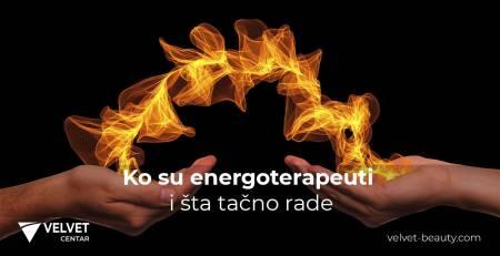 Ko su energoterapeuti i šta tačno rade | Velvet Centar