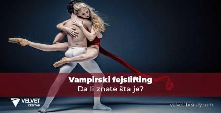 Da li znate šta je Vampirski fejslifting? | Velvet Centar