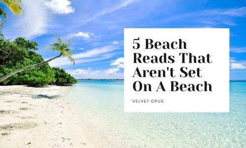 5 Beach Reads That Aren't Set On A Beach