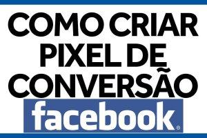 Como Criar Um Pixel de Conversão no Facebook Ads