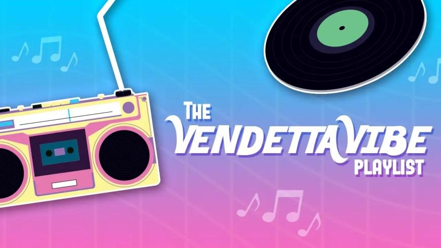 Vendetta Vibe Playlist